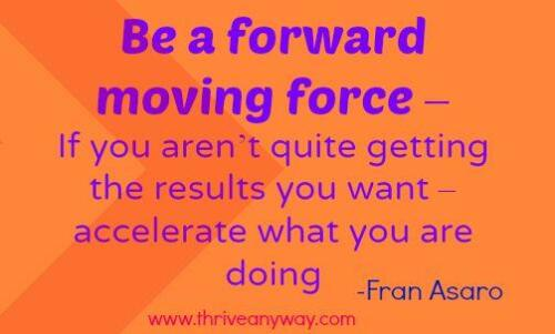 Be a Forward Moving Force