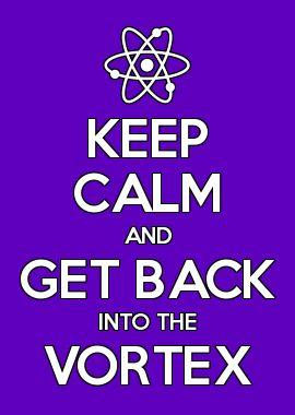 Keep Calm and Get Back into the Vortex Thrive Anyway